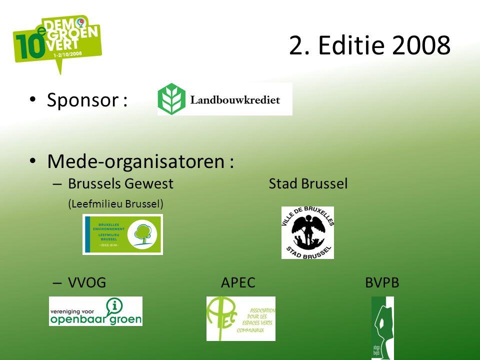 2. Editie 2008 Sponsor : Mede-organisatoren : – Brussels Gewest Stad Brussel (Leefmilieu Brussel) – VVOGAPECBVPB