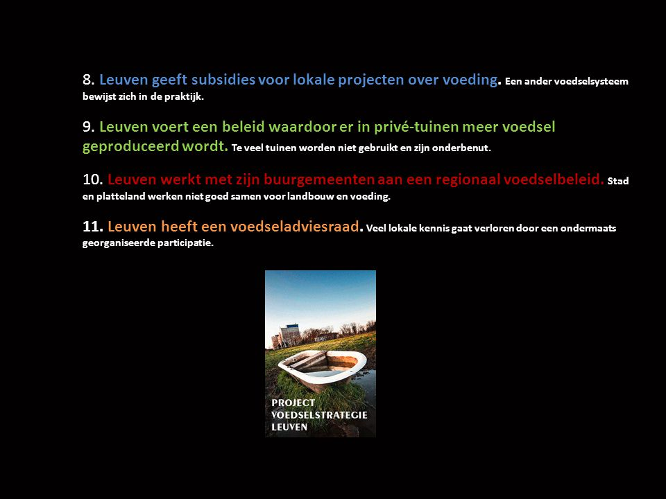 8. Leuven geeft subsidies voor lokale projecten over voeding. Een ander voedselsysteem bewijst zich in de praktijk. 9. Leuven voert een beleid waardoo