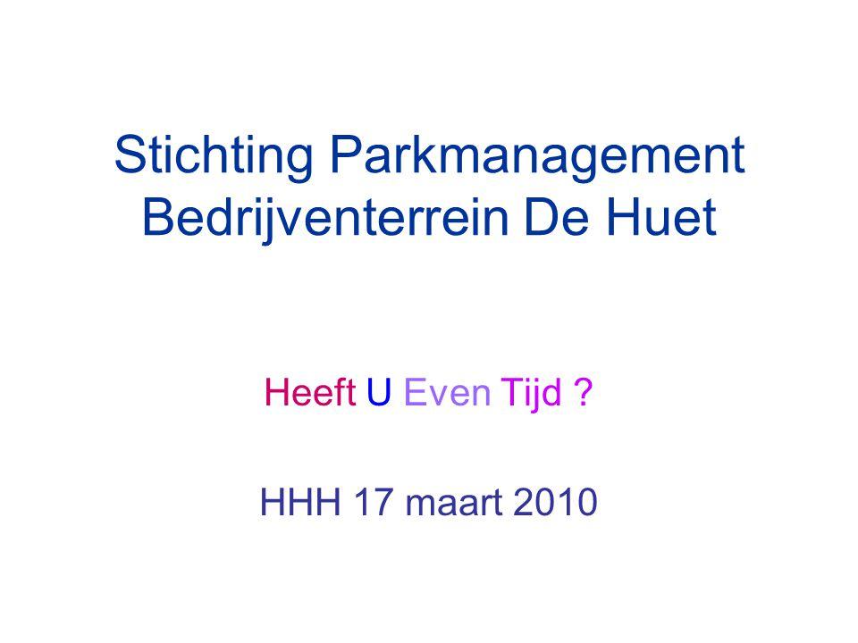 Stichting Parkmanagement Bedrijventerrein De Huet Heeft U Even Tijd HHH 17 maart 2010