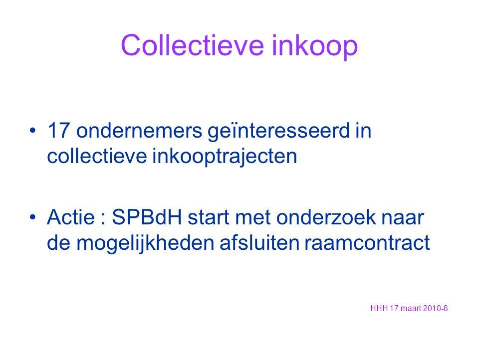 Collectieve inkoop 17 ondernemers geïnteresseerd in collectieve inkooptrajecten Actie : SPBdH start met onderzoek naar de mogelijkheden afsluiten raamcontract HHH 17 maart 2010-8