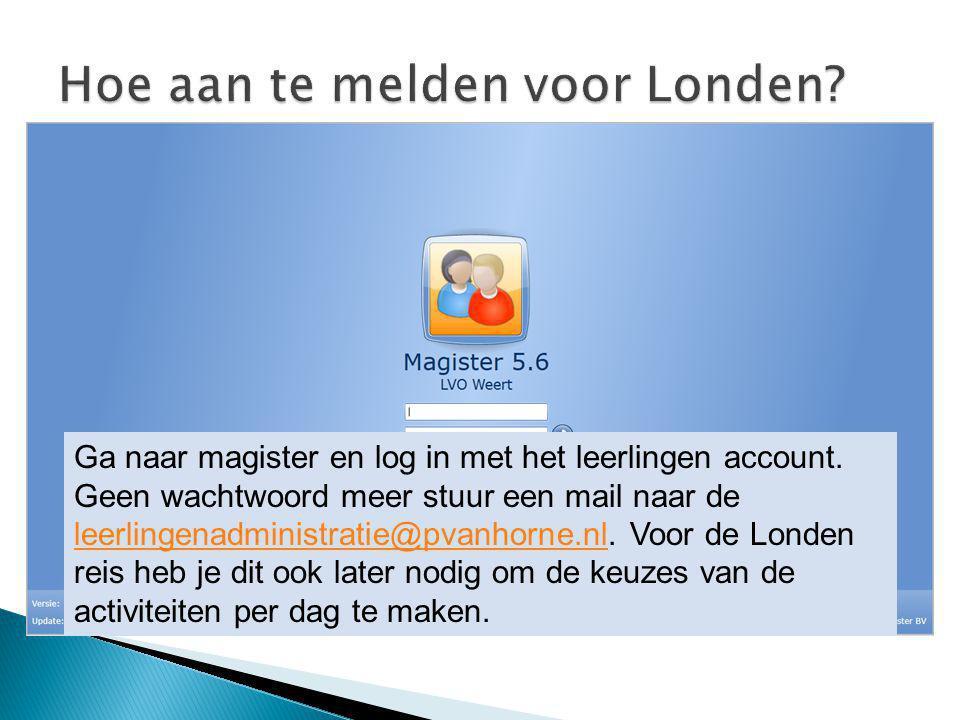 Ga naar magister en log in met het leerlingen account. Geen wachtwoord meer stuur een mail naar de leerlingenadministratie@pvanhorne.nl. Voor de Londe