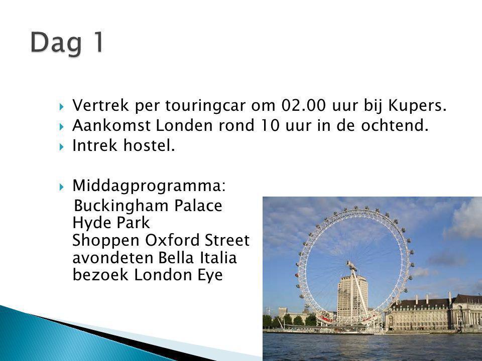  Vertrek per touringcar om 02.00 uur bij Kupers.  Aankomst Londen rond 10 uur in de ochtend.  Intrek hostel.  Middagprogramma: Buckingham Palace H