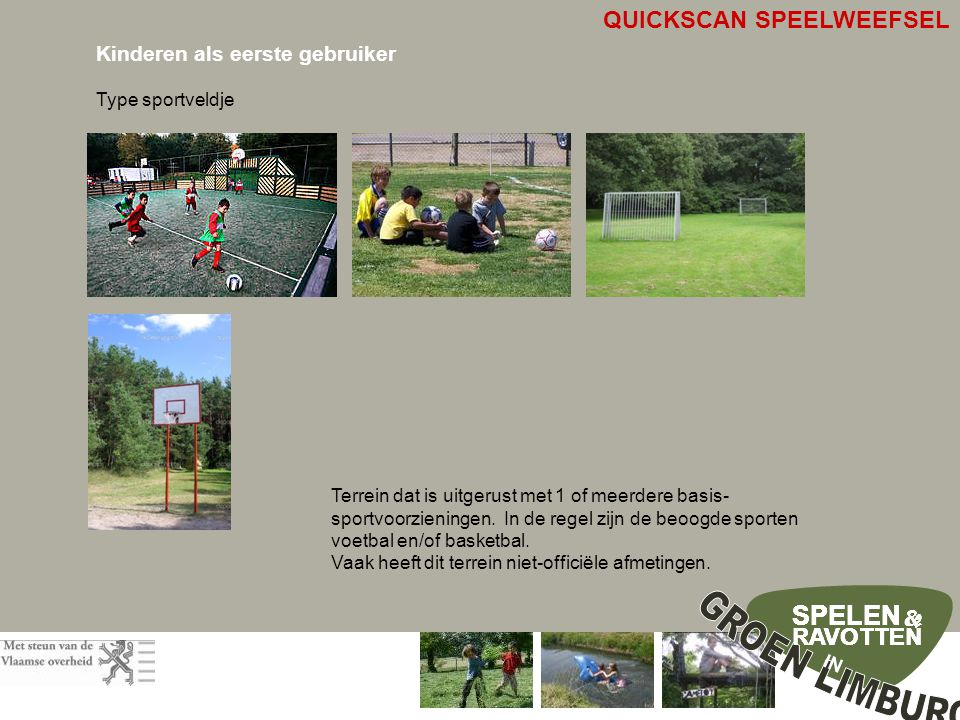 SPELEN RAVOTTEN & IN SPELEN RAVOTTEN & SPELEN RAVOTTEN & SPELEN RAVOTTEN & Kinderen als eerste gebruiker Type sportveldje Terrein dat is uitgerust met 1 of meerdere basis- sportvoorzieningen.