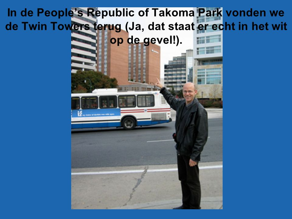 In de People's Republic of Takoma Park vonden we de Twin Towers terug (Ja, dat staat er echt in het wit op de gevel!).