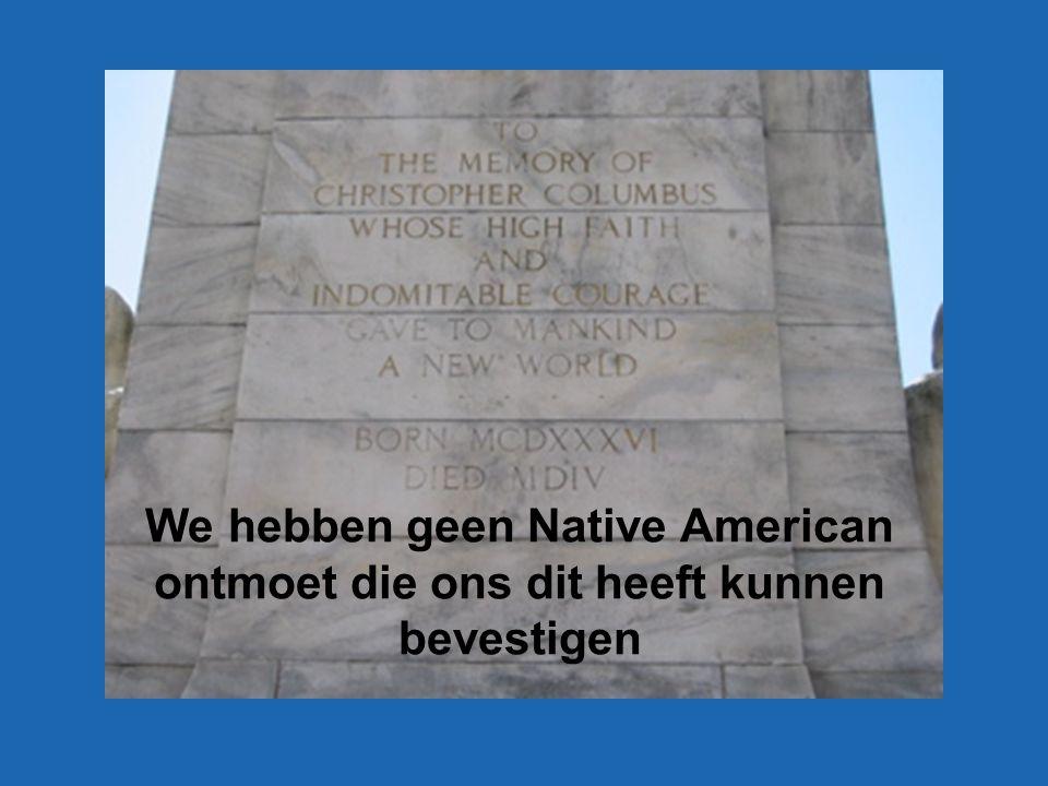 We hebben geen Native American ontmoet die ons dit heeft kunnen bevestigen