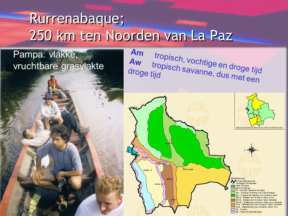 Rurrenabaque; 250 km ten Noorden van La Paz Am tropisch, vochtige en droge tijd Aw tropisch savanne, dus met een droge tijd Pampa: vlakke, vruchtbare