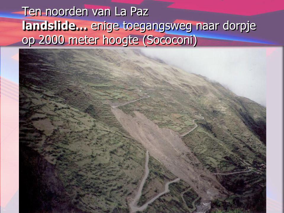 landslide… Ten noorden van La Paz landslide… enige toegangsweg naar dorpje op 2000 meter hoogte (Sococoni)
