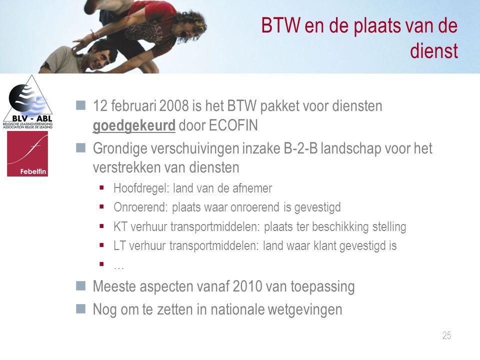 25 BTW en de plaats van de dienst 12 februari 2008 is het BTW pakket voor diensten goedgekeurd door ECOFIN Grondige verschuivingen inzake B-2-B landsc