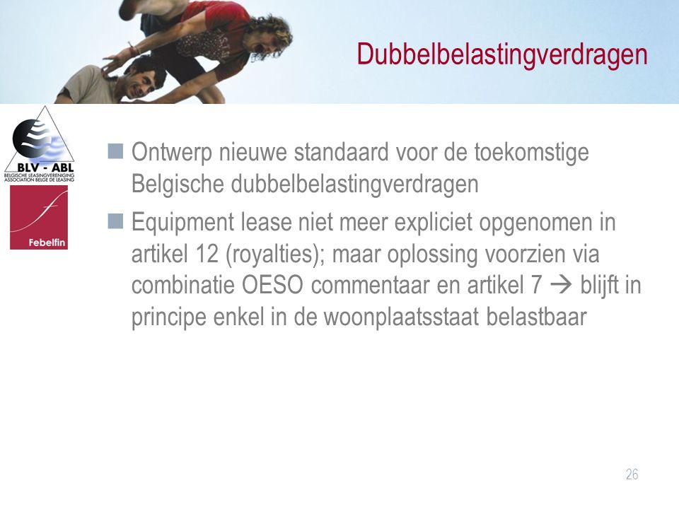 26 Dubbelbelastingverdragen Ontwerp nieuwe standaard voor de toekomstige Belgische dubbelbelastingverdragen Equipment lease niet meer expliciet opgeno