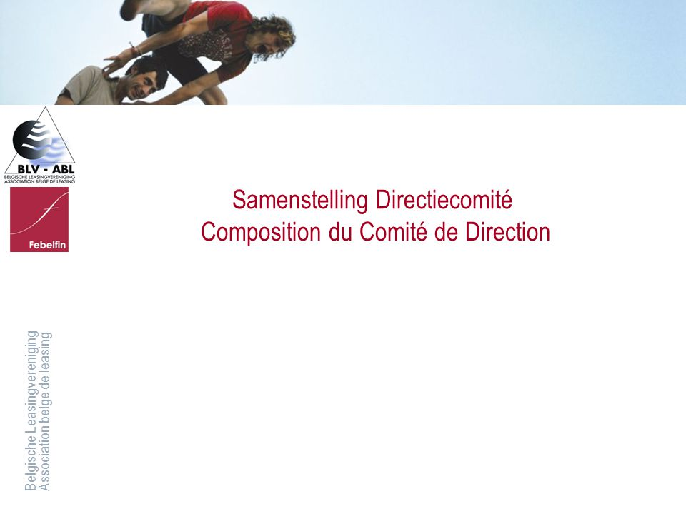 Belgische LeasingverenigingAssociation belge de leasing Samenstelling Directiecomité Composition du Comité de Direction