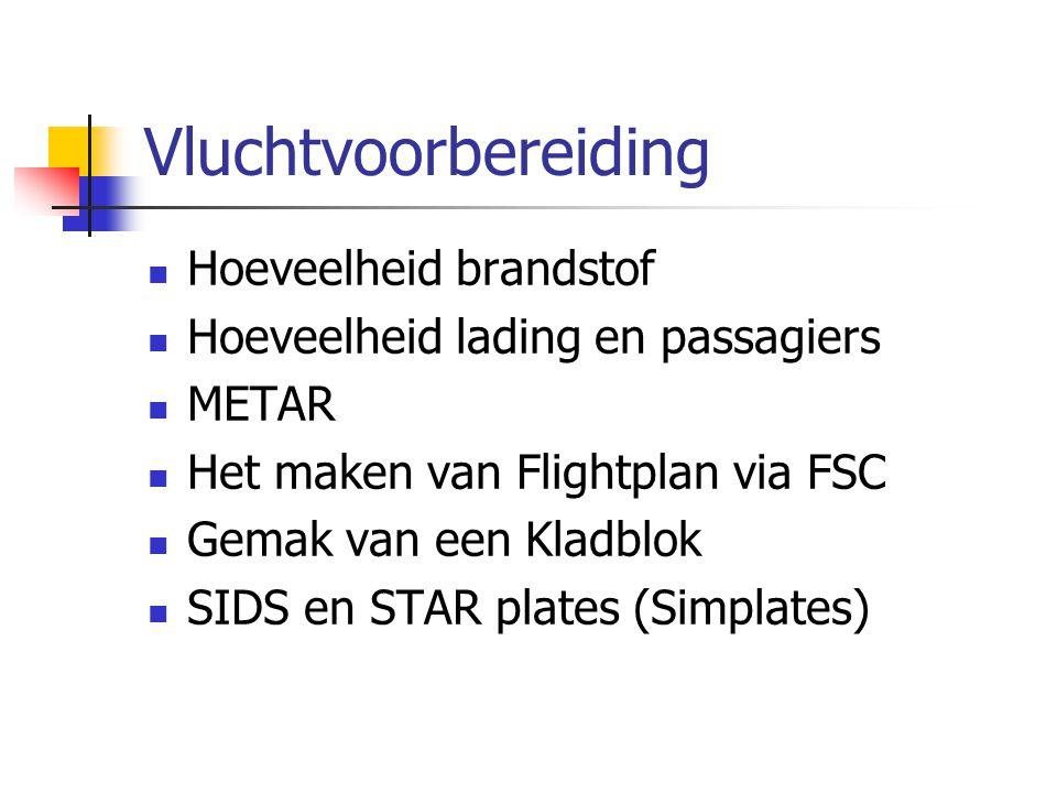 Vluchtvoorbereiding Hoeveelheid brandstof Hoeveelheid lading en passagiers METAR Het maken van Flightplan via FSC Gemak van een Kladblok SIDS en STAR