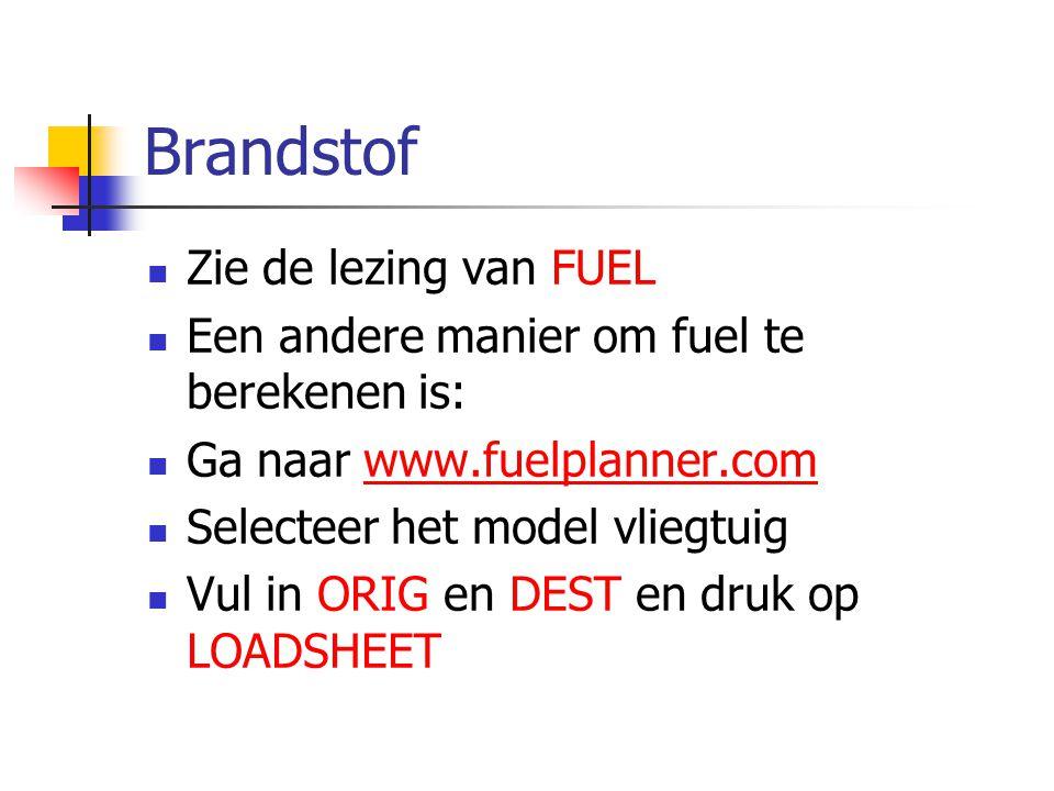 Brandstof Zie de lezing van FUEL Een andere manier om fuel te berekenen is: Ga naar www.fuelplanner.comwww.fuelplanner.com Selecteer het model vliegtu
