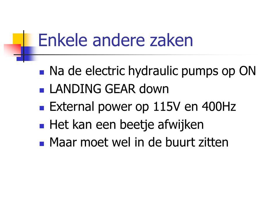 Enkele andere zaken Na de electric hydraulic pumps op ON LANDING GEAR down External power op 115V en 400Hz Het kan een beetje afwijken Maar moet wel i