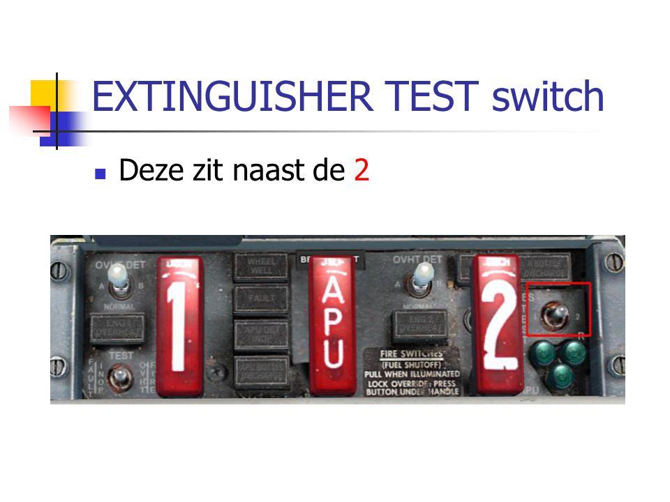 EXTINGUISHER TEST switch Deze zit naast de 2