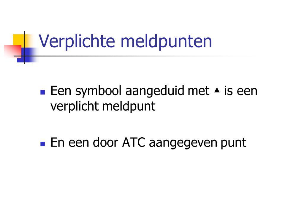 Verplichte meldpunten Een symbool aangeduid met ▲ is een verplicht meldpunt En een door ATC aangegeven punt