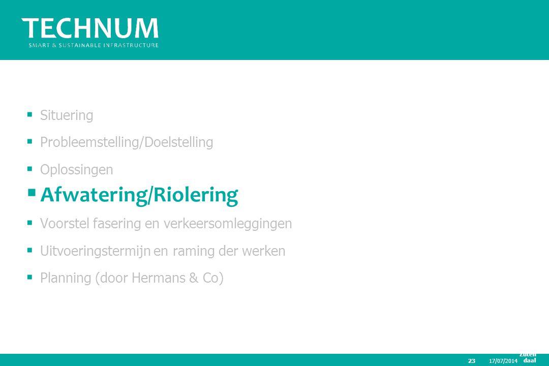 17/07/2014 Zuten daal23  Situering  Probleemstelling/Doelstelling  Oplossingen  Afwatering/Riolering  Voorstel fasering en verkeersomleggingen 