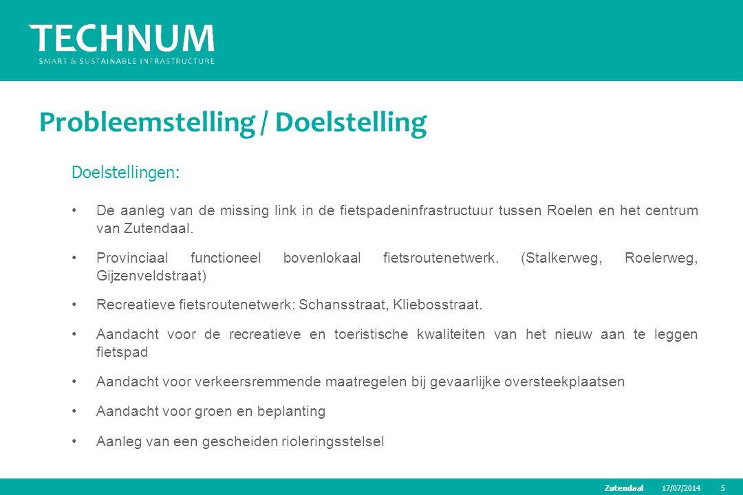 17/07/20145Zutendaal Probleemstelling / Doelstelling Doelstellingen: De aanleg van de missing link in de fietspadeninfrastructuur tussen Roelen en het
