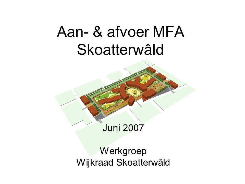 Aan- & afvoer MFA Skoatterwâld Juni 2007 Werkgroep Wijkraad Skoatterwâld