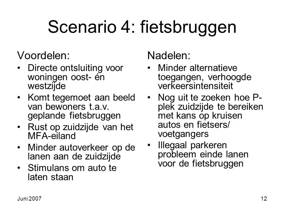 Juni 200712 Scenario 4: fietsbruggen Voordelen: Directe ontsluiting voor woningen oost- én westzijde Komt tegemoet aan beeld van bewoners t.a.v.