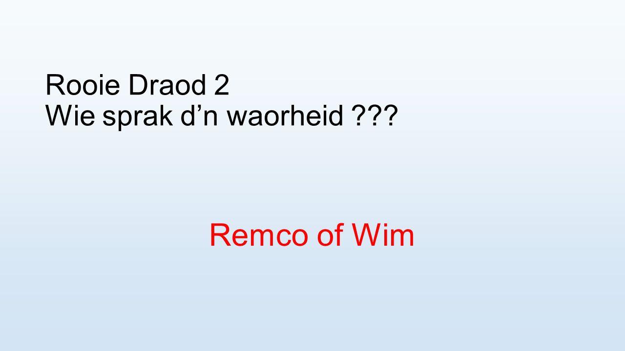 Rooie Draod 2 Wie sprak d'n waorheid ??? Remco of Wim