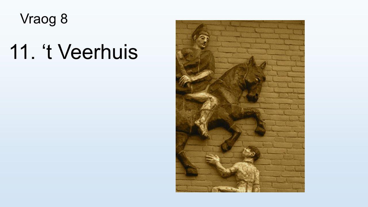 Vraog 8 11. 't Veerhuis