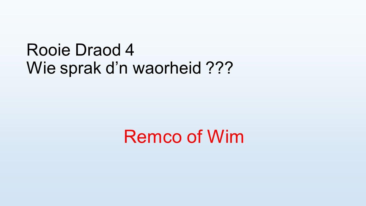 Rooie Draod 4 Wie sprak d'n waorheid ??? Remco of Wim