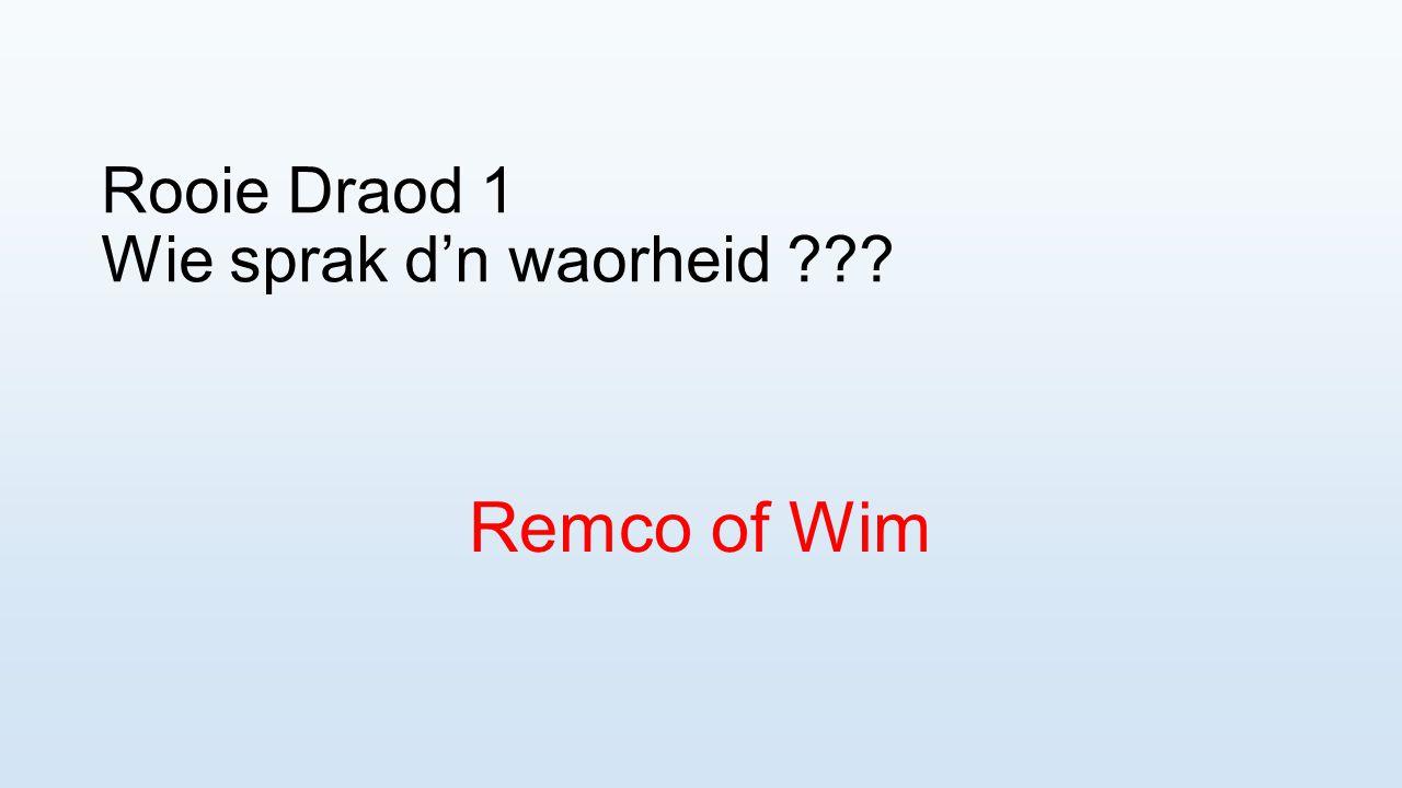 Rooie Draod 1 Wie sprak d'n waorheid ??? Remco of Wim