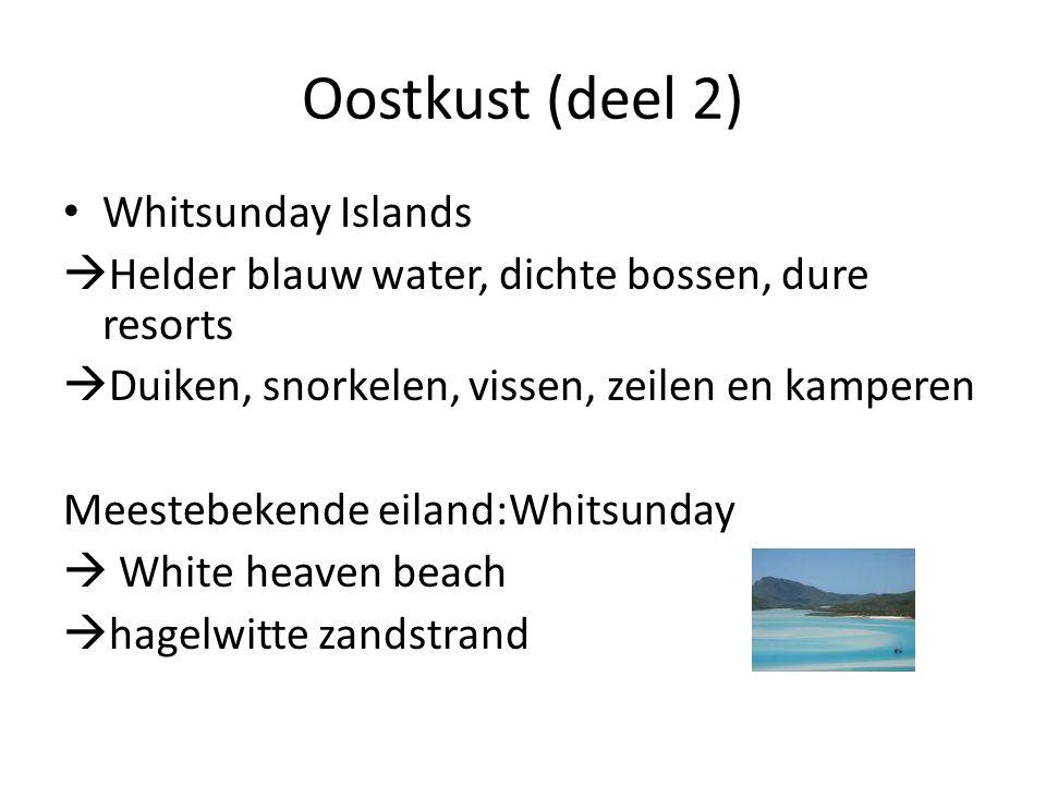 Oostkust (deel 2) Whitsunday Islands  Helder blauw water, dichte bossen, dure resorts  Duiken, snorkelen, vissen, zeilen en kamperen Meestebekende e