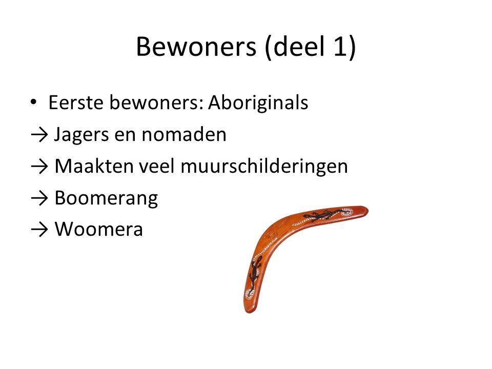 Bewoners (deel 1) Eerste bewoners: Aboriginals → Jagers en nomaden → Maakten veel muurschilderingen → Boomerang → Woomera