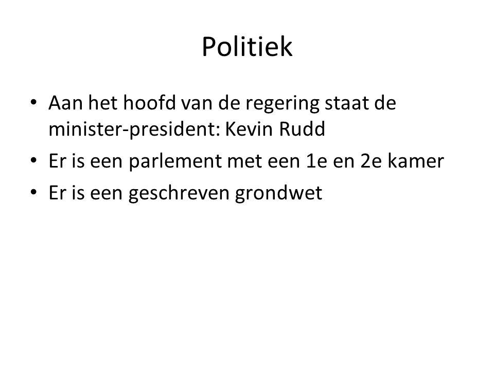 Politiek Aan het hoofd van de regering staat de minister-president: Kevin Rudd Er is een parlement met een 1e en 2e kamer Er is een geschreven grondwe
