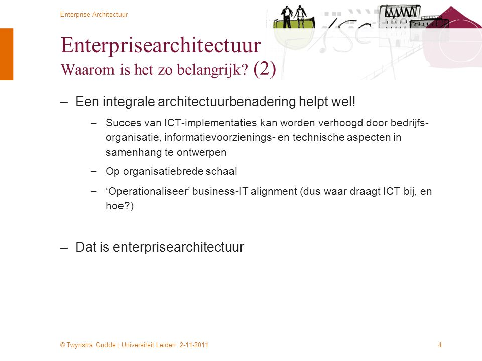© Twynstra Gudde | Universiteit Leiden 2-11-2011 Enterprise Architectuur 5 Enterprisearchitectuur Wat is het.