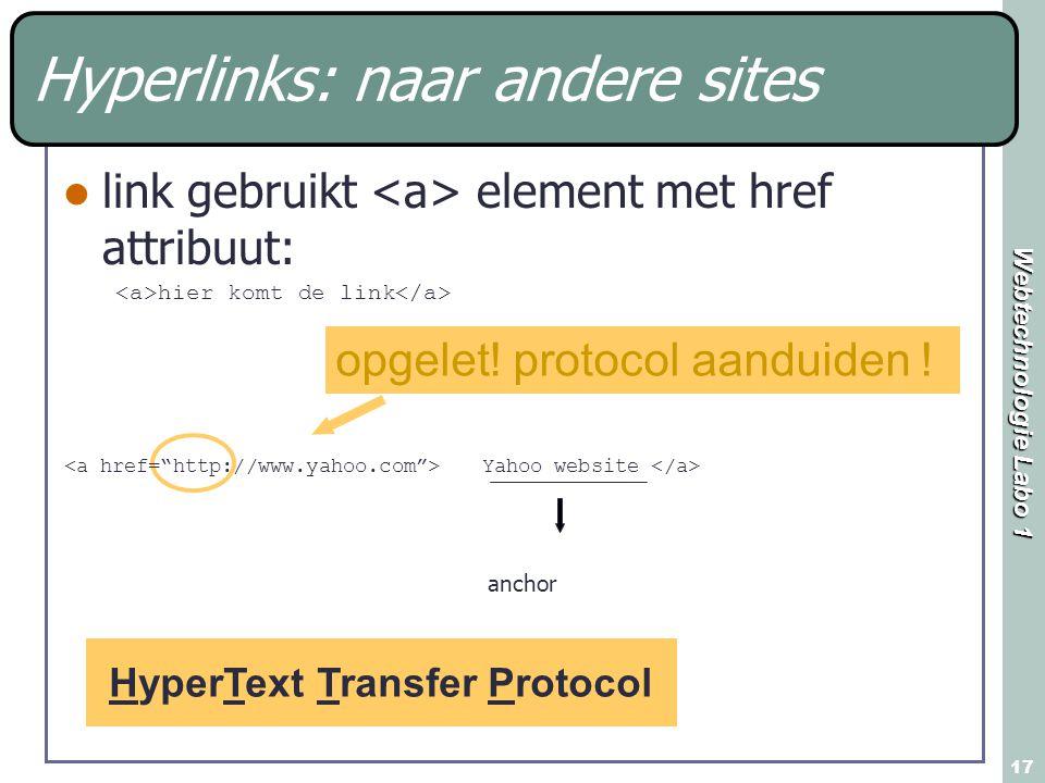 Webtechnologie Labo 1 17 link gebruikt element met href attribuut: hier komt de link HyperText Transfer Protocol opgelet! protocol aanduiden ! Yahoo w