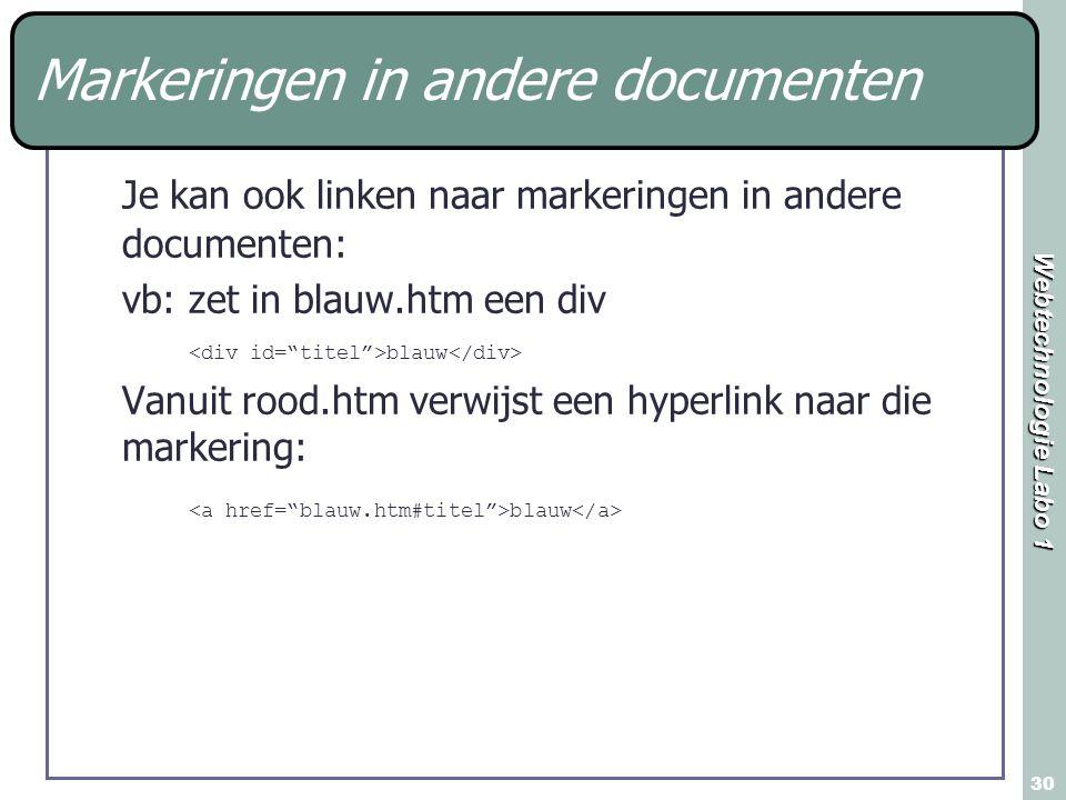 Webtechnologie Labo 1 30 Je kan ook linken naar markeringen in andere documenten: vb: zet in blauw.htm een div blauw Vanuit rood.htm verwijst een hype