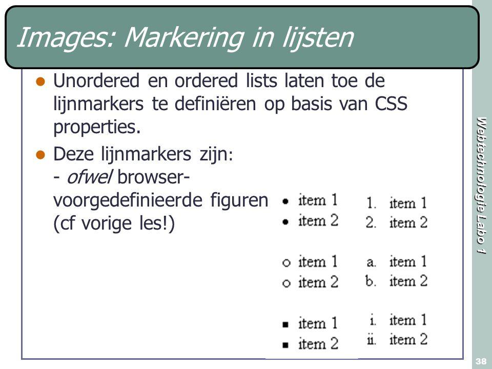 Webtechnologie Labo 1 38 Images: Markering in lijsten Unordered en ordered lists laten toe de lijnmarkers te definiëren op basis van CSS properties. D
