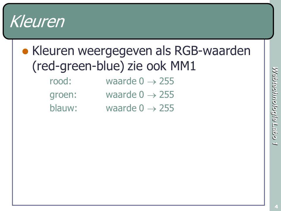 Webtechnologie Labo 1 4 Kleuren weergegeven als RGB-waarden (red-green-blue) zie ook MM1 rood: waarde 0  255 groen: waarde 0  255 blauw: waarde 0  255 Kleuren