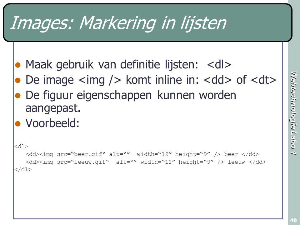 Webtechnologie Labo 1 40 Maak gebruik van definitie lijsten: De image komt inline in: of De figuur eigenschappen kunnen worden aangepast.
