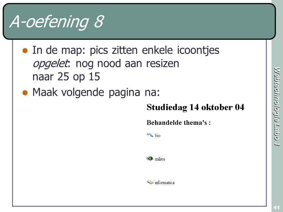 Webtechnologie Labo 1 41 A-oefening 8 In de map: pics zitten enkele icoontjes opgelet: nog nood aan resizen naar 25 op 15 Maak volgende pagina na: