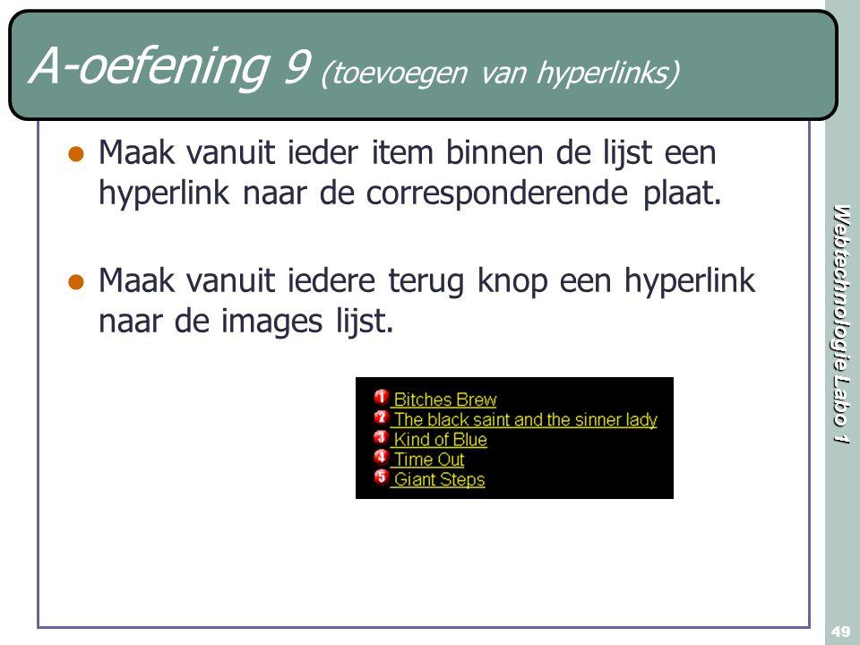 Webtechnologie Labo 1 49 A-oefening 9 (toevoegen van hyperlinks) Maak vanuit ieder item binnen de lijst een hyperlink naar de corresponderende plaat.