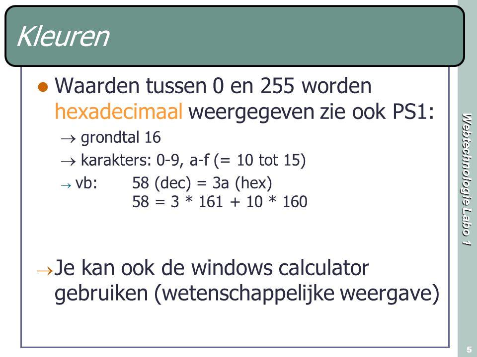 Webtechnologie Labo 1 5 Waarden tussen 0 en 255 worden hexadecimaal weergegeven zie ook PS1:  grondtal 16  karakters: 0-9, a-f (= 10 tot 15)  vb: 58 (dec) = 3a (hex) 58 = 3 * 161 + 10 * 160  Je kan ook de windows calculator gebruiken (wetenschappelijke weergave) Kleuren