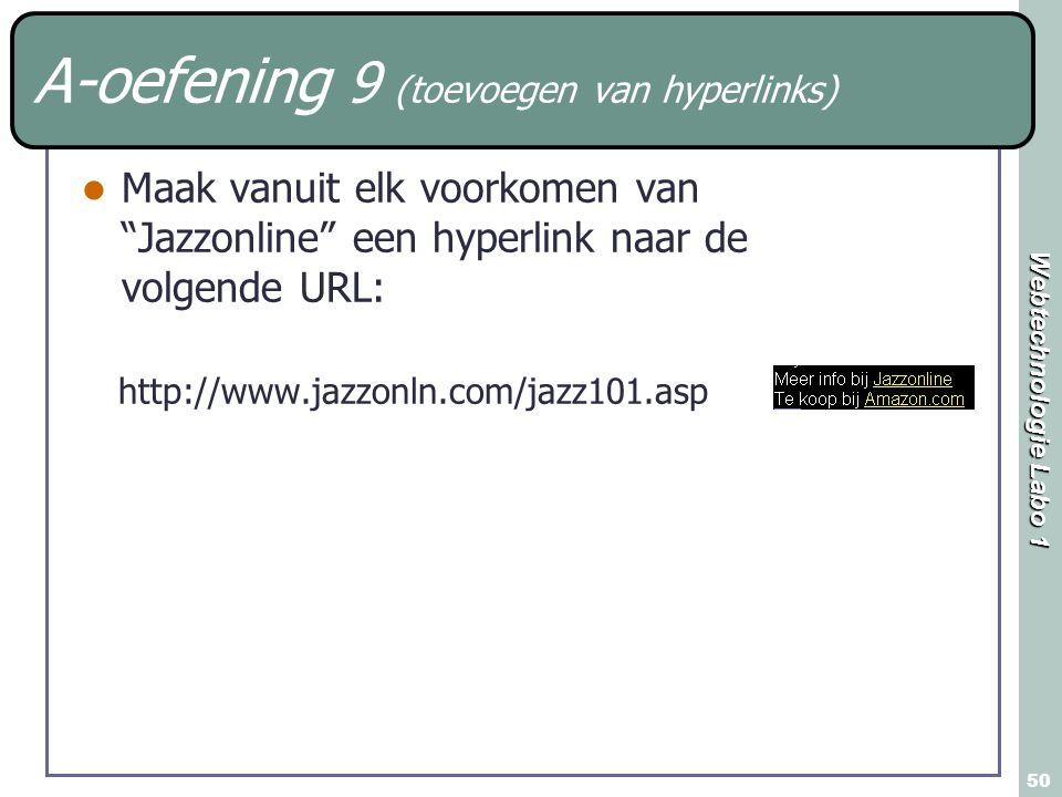 Webtechnologie Labo 1 50 A-oefening 9 (toevoegen van hyperlinks) Maak vanuit elk voorkomen van Jazzonline een hyperlink naar de volgende URL: http://www.jazzonln.com/jazz101.asp