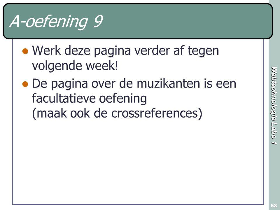 Webtechnologie Labo 1 53 A-oefening 9 Werk deze pagina verder af tegen volgende week! De pagina over de muzikanten is een facultatieve oefening (maak