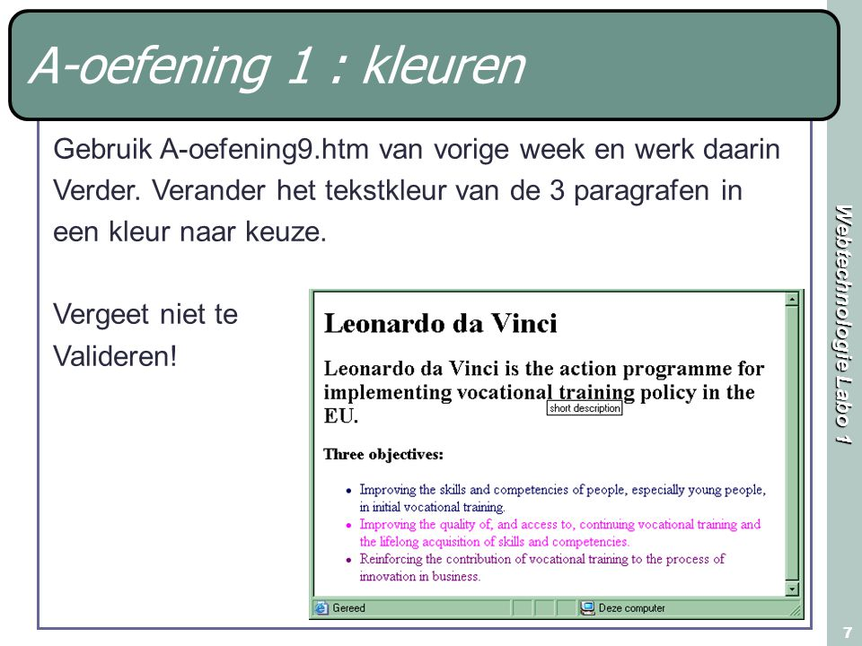 Webtechnologie Labo 1 7 A-oefening 1 : kleuren Gebruik A-oefening9.htm van vorige week en werk daarin Verder. Verander het tekstkleur van de 3 paragra