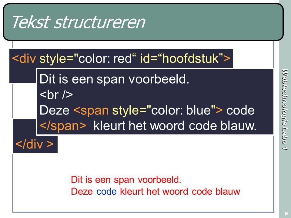 Webtechnologie Labo 1 9 Dit is een span voorbeeld. Deze code kleurt het woord code blauw Dit is een span voorbeeld. Deze code kleurt het woord code bl