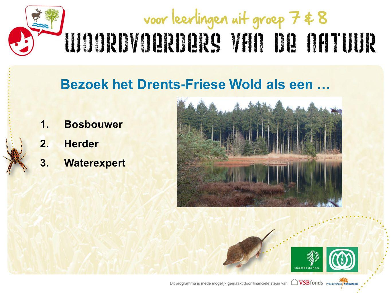 Bezoek het Drents-Friese Wold als een … 1.Bosbouwer 2.Herder 3.Waterexpert