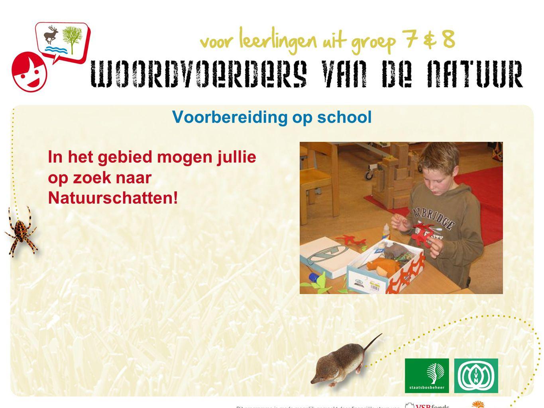 Voorbereiding op school In het gebied mogen jullie op zoek naar Natuurschatten!