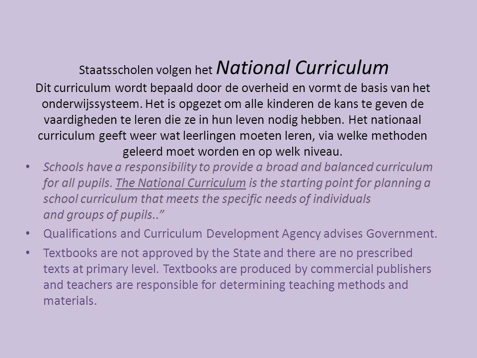 Staatsscholen volgen het National Curriculum Dit curriculum wordt bepaald door de overheid en vormt de basis van het onderwijssysteem. Het is opgezet