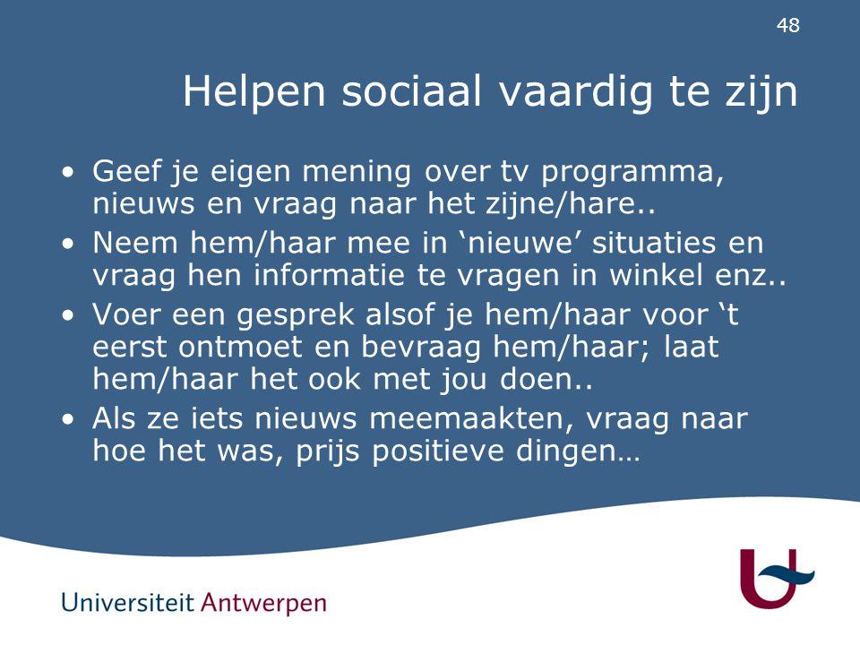 48 Helpen sociaal vaardig te zijn Geef je eigen mening over tv programma, nieuws en vraag naar het zijne/hare.. Neem hem/haar mee in 'nieuwe' situatie