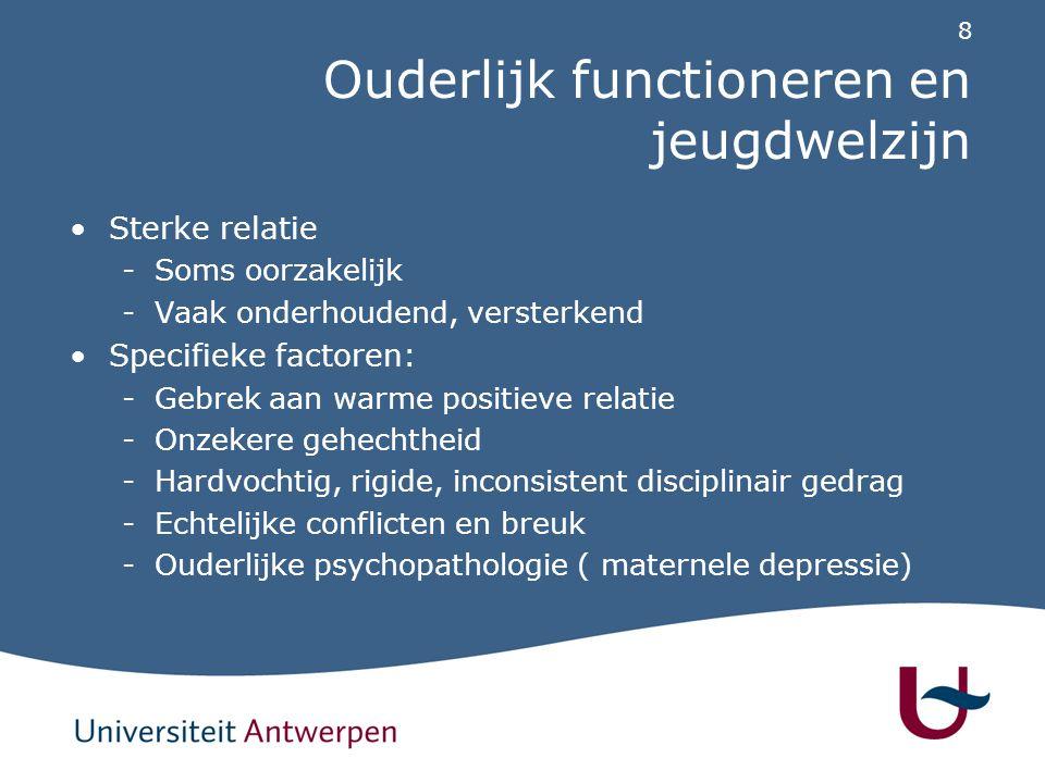 8 Ouderlijk functioneren en jeugdwelzijn Sterke relatie -Soms oorzakelijk -Vaak onderhoudend, versterkend Specifieke factoren: -Gebrek aan warme posit