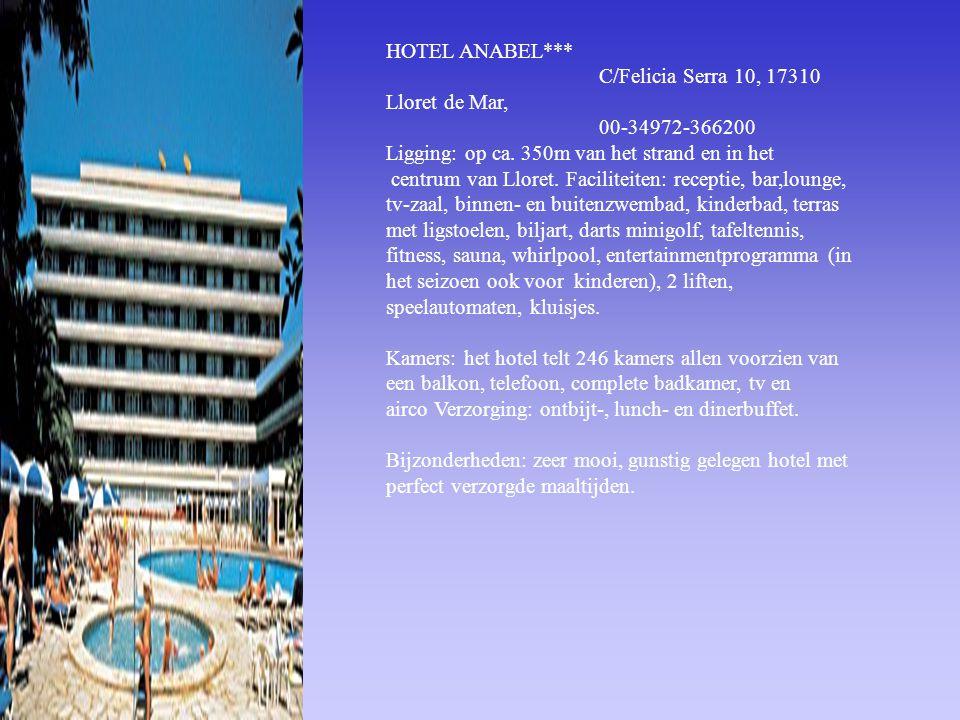 HOTEL ANABEL*** C/Felicia Serra 10, 17310 Lloret de Mar, 00-34972-366200 Ligging: op ca. 350m van het strand en in het centrum van Lloret. Faciliteite
