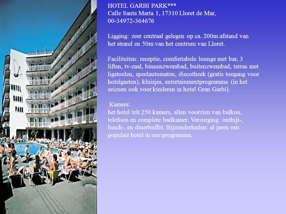 HOTEL GARBI PARK*** Calle Santa Marta 1, 17310 Lloret de Mar, 00-34972-364676 Ligging: zeer centraal gelegen op ca. 200m afstand van het strand en 50m